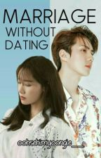 Marriage Without Dating ( 결혼 없이 데이트) by oohsehimyoongie__