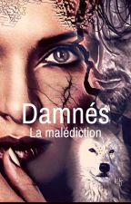Damnés - La malédiction - TOME 1 (TERMINÉ) by Lilany60