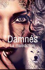 Damnés - Malédiction - TOME 1 (TERMINÉE) by Lilany60