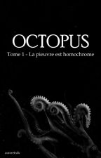 Octopus - Tome 1 by aurorelrdlc