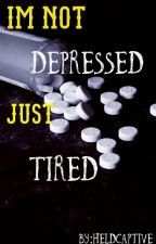 I'm not Depressed.Just Tired. by HeldCaptive
