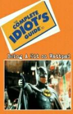 The Complete Idiot's Guide To: Being a hit on wattpad by SwillinChimichangas