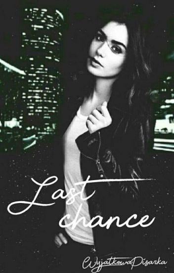 Last chance [wersja pierwsza]