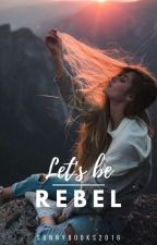 Let's be Rebel #1 by Sunnybooks2016