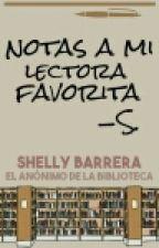 Notas a mi lectora favorita (El anónimo de la biblioteca) by ShellyBarrera