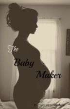 The Baby Maker by yourcoolestgirl