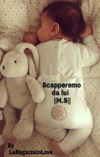 Scapperemo Da Lui                                                   ||H.S|| by LaRagazzaInLove