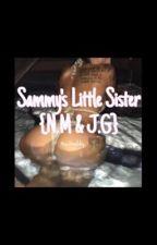 Sammy's Little Sister↠ N.M & J.G by suckmaloley