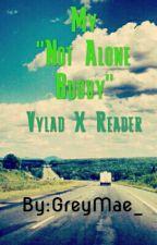 """My """"Not alone buddy"""" {Vylad X Reader} by GreyMae_"""