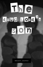 The Drug Lord's Son (Completed) by Failedthetest