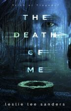 The Death of Me by LLSanders