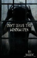Don't Leave The Window Open by _BaileyC_
