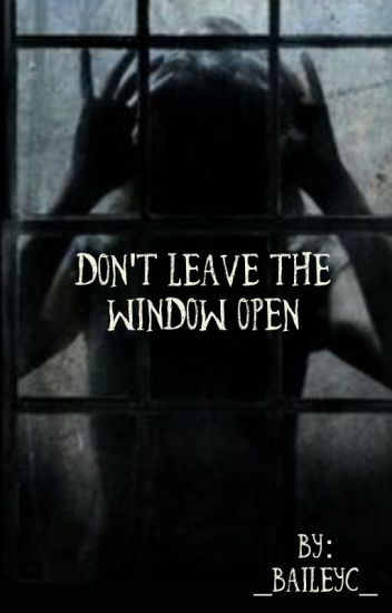 Don't Leave The Window Open