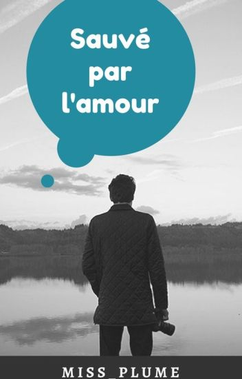 SAUVÉ PAR L'AMOUR  (Terminé) (Protégé par copyright)