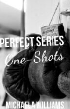 Perfect Series One-Shots by twisted_realities