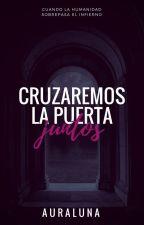 © Cruzaremos La Puerta Juntos (+14) by AuraLuna
