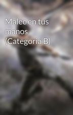 Malec en tus manos (Categoria B) by Malec_Fanfic_Family