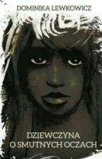 Dziewczyna o smutnych oczach [W Trakcie Wydania] by CryGirl29