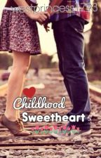 Childhood Sweetheart (COMPLETE) by westprincess1793