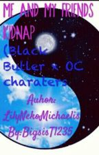 Me and My Friends Kidnapped by Black Butler (Black Butler X OC characters) by LilyNekoMichaelis
