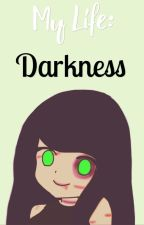 My Life: Darkness by _LadyEmerald_