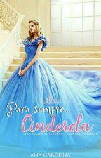 Para Sempre Cinderela  by TheGarotaDoWatt