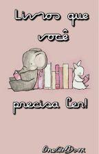 Livros Que Você Precisa Ler! (concluído) by heyy_darling