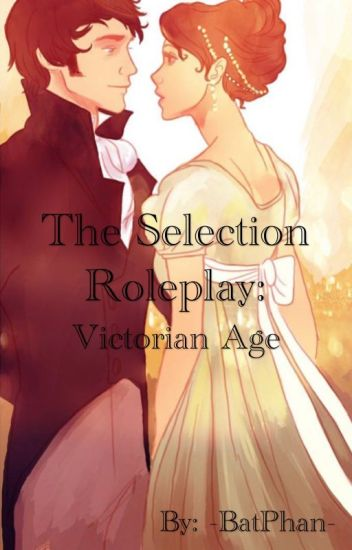 The Selection: Victorian Age ~ Roleplay ~ CLOSED