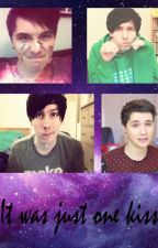It was just one kiss (Dan X Phil) by TaylahWayla