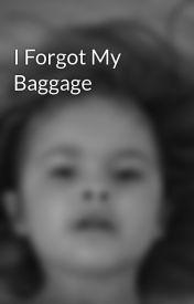I Forgot My Baggage by DavidJohnson593