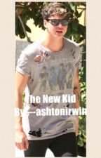 The New Kid ||C.H|| (in editing) by ---ashtonirwin