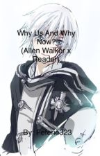 Why Us and Why Now? (Allen Walker x Reader) #Wattys2017 [COMPLETE] by Feferie323