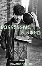 Possessive Stalker! [On Going] by ovaakim