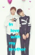 In love with my brother [Vkook smut] by yeoljeon