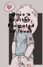 Once A Brother, Promoted to Lover (Asriel x reader) by CrazyJessica35