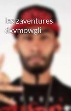 les zaventures dxvmowgli by LaFouineWallay