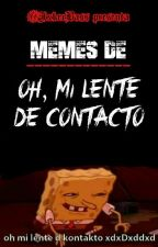 Memes de Oh, mi lente de Contacto by -Hxmicidal