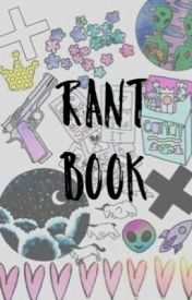 Rant Book  by booksareamazinglol