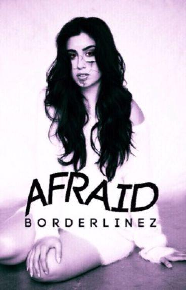•Afraid•