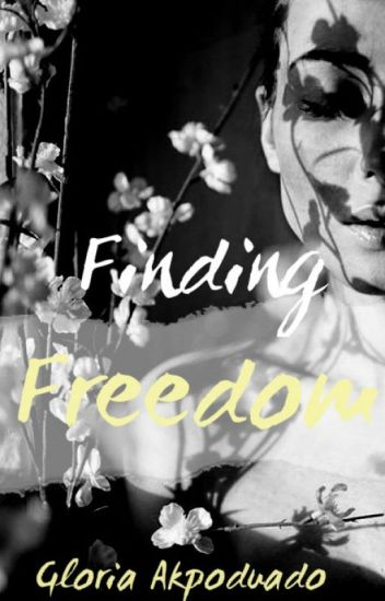 Finding Freedom (A Domestic Violence Story) #Wattys2017