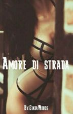 Amore di strada by GiadaWoods