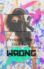 Proving The Bad Boy Wrong (Complete & Editing) by xXrougeXx