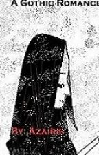 A Gothic Romance by Azairis