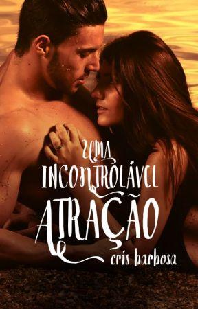 Uma Incontrolável Atração (DEGUSTAÇÃO) by CrisBarbosa8