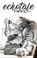 Echotale by FanFiCX-