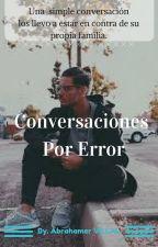Conversaciones Por Error ||Abraham Mateo||Primera Temporada|| Terminada|| by AbrahamerVillal