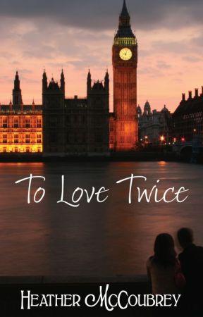 To Love Twice by HeatherMcCoubrey