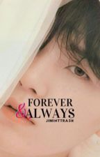 FOREVER & ALWAYS || book 2✔️ by Jiminttrash