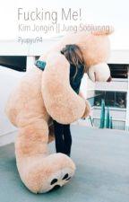 F♡cking Me!! by Pyupyu94