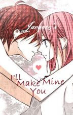 I'll Make You Mine (COMPLETED) by jaerelle17